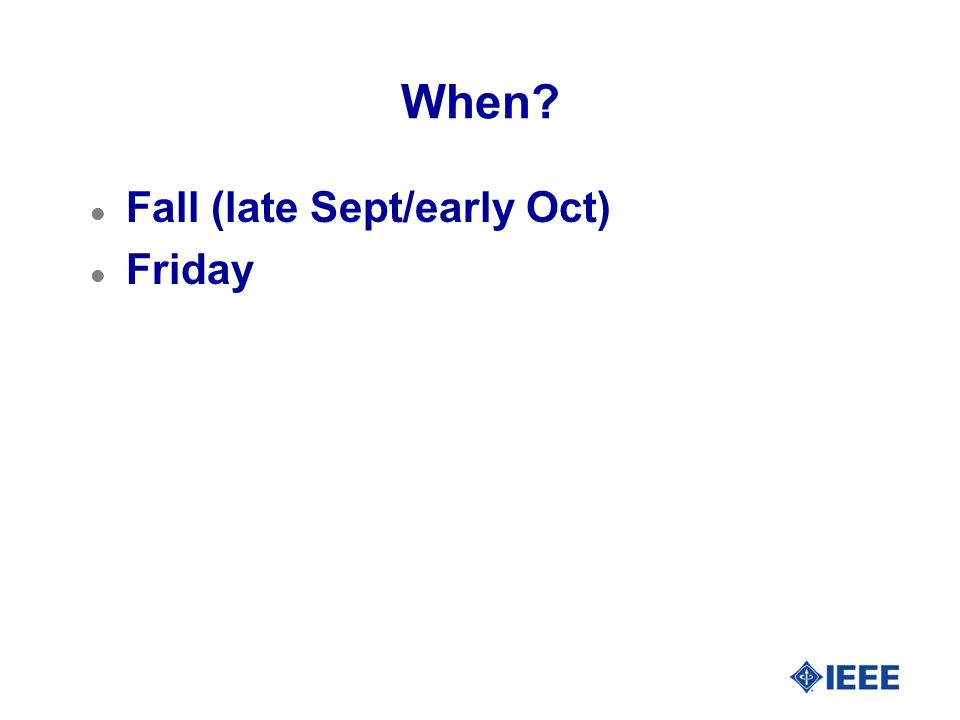 When? l Fall (late Sept/early Oct) l Friday