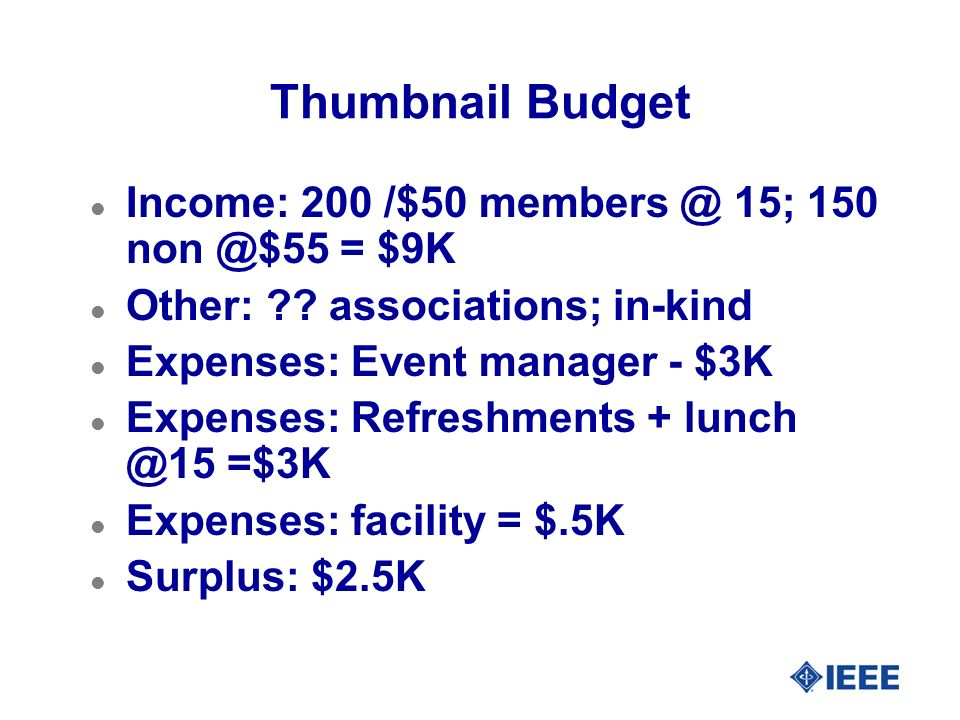 Thumbnail Budget l Income: 200 /$50 members @ 15; 150 non @$55 = $9K l Other: ?? associations; in-kind l Expenses: Event manager - $3K l Expenses: Ref