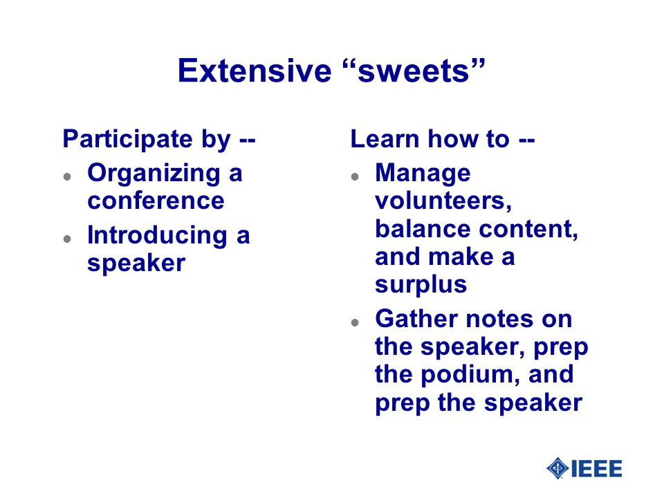 Extensive sweets Participate by -- l Organizing a conference l Introducing a speaker Learn how to -- l Manage volunteers, balance content, and make a