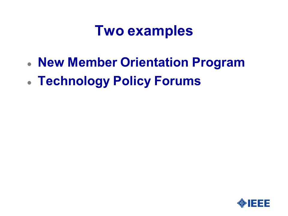 Two examples l New Member Orientation Program l Technology Policy Forums