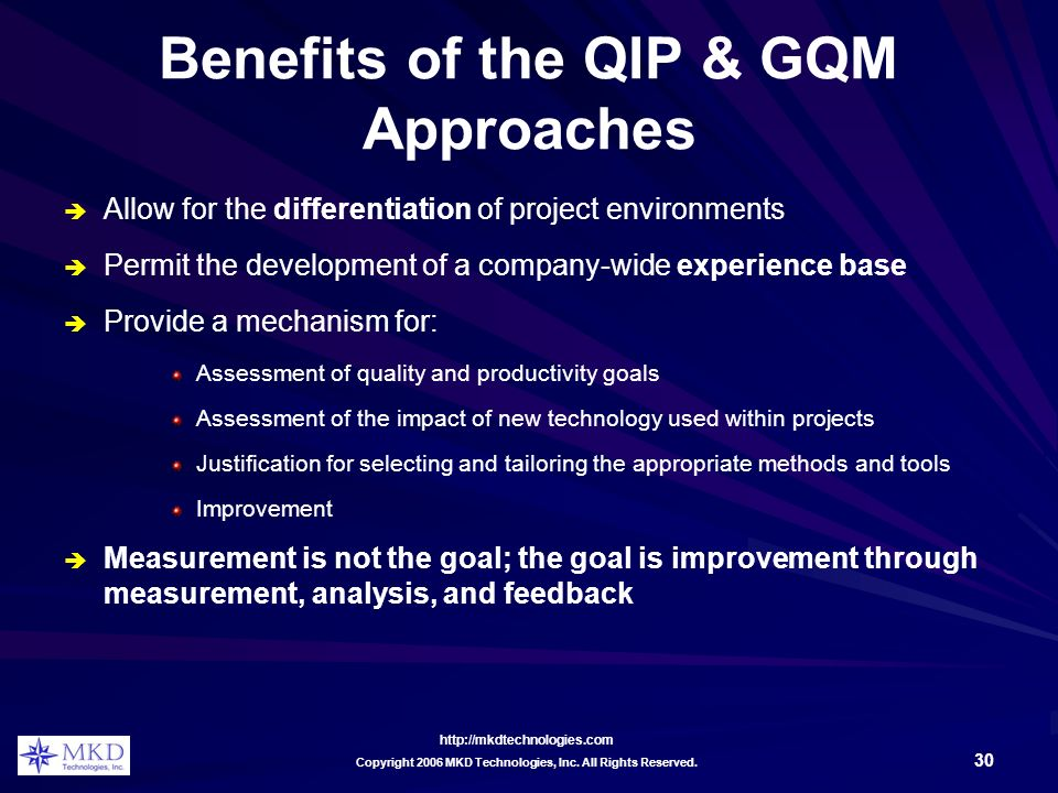 http://mkdtechnologies.com 30 Copyright 2006 MKD Technologies, Inc. All Rights Reserved. Benefits of the QIP & GQM Approaches Allow for the differenti