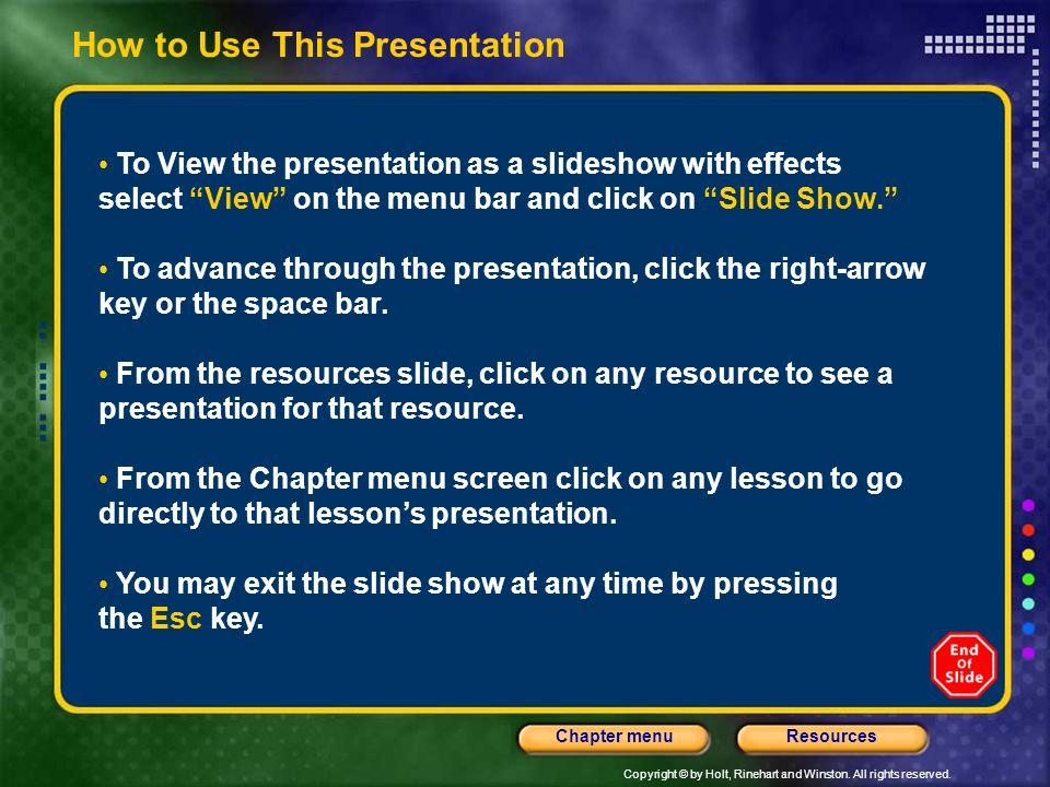 Copyright © by Holt, Rinehart and Winston. All rights reserved. ResourcesChapter menu How to Use This Presentation To View the presentation as a slide