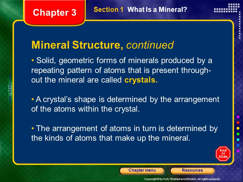 Copyright © by Holt, Rinehart and Winston. All rights reserved. ResourcesChapter menu Section 1 What Is a Mineral? Chapter 3 Mineral Structure, contin