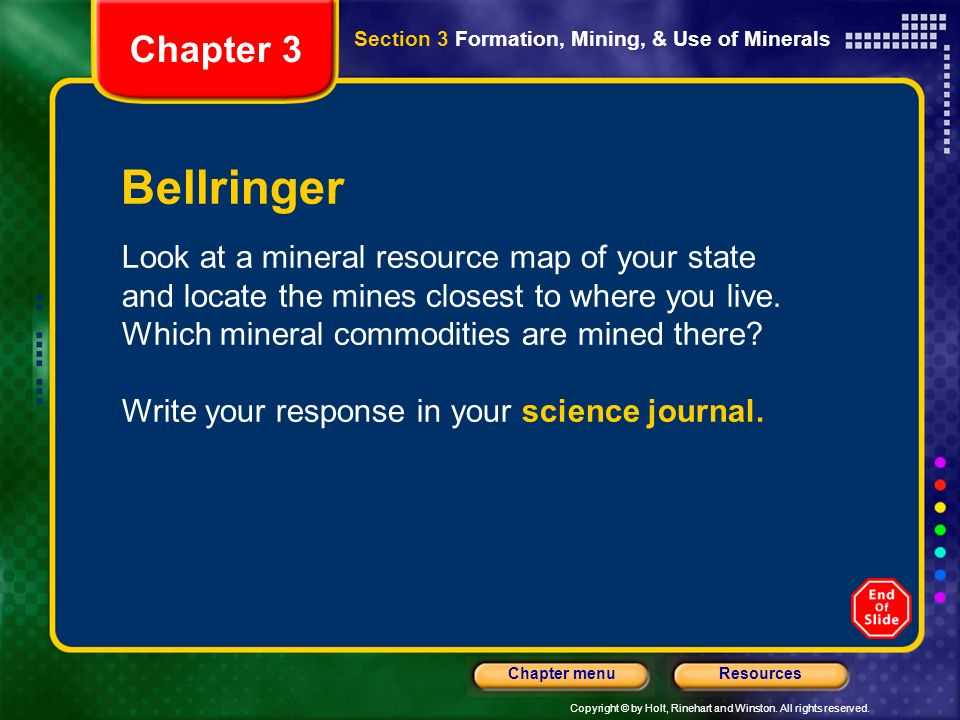 Copyright © by Holt, Rinehart and Winston. All rights reserved. ResourcesChapter menu Section 3 Formation, Mining, & Use of Minerals Bellringer Look a