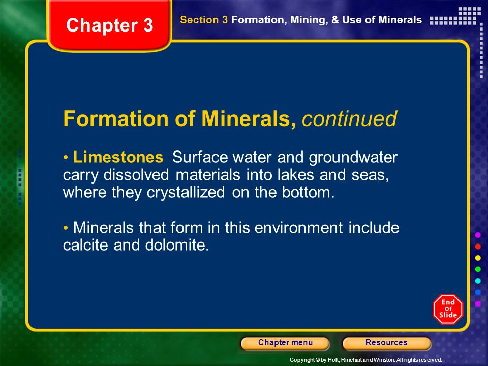 Copyright © by Holt, Rinehart and Winston. All rights reserved. ResourcesChapter menu Chapter 3 Formation of Minerals, continued Limestones Surface wa