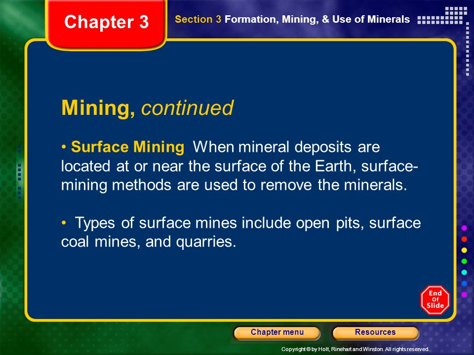 Copyright © by Holt, Rinehart and Winston. All rights reserved. ResourcesChapter menu Chapter 3 Mining, continued Surface Mining When mineral deposits