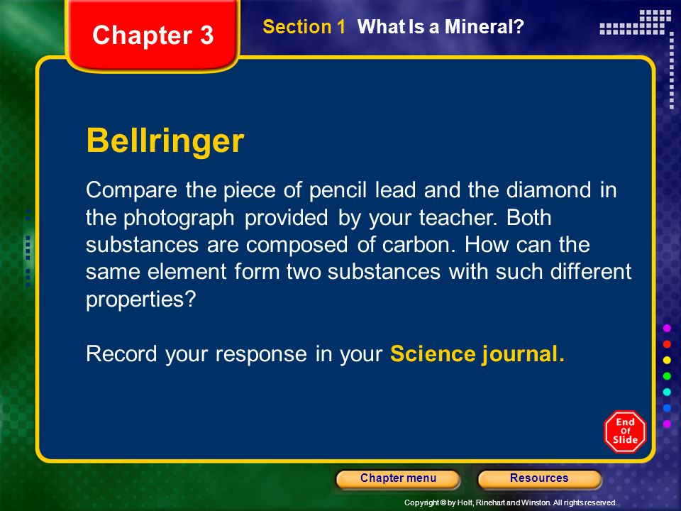 Copyright © by Holt, Rinehart and Winston. All rights reserved. ResourcesChapter menu Section 1 What Is a Mineral? Bellringer Compare the piece of pen