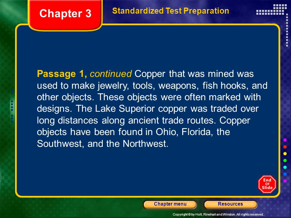 Copyright © by Holt, Rinehart and Winston. All rights reserved. ResourcesChapter menu Passage 1, continued Copper that was mined was used to make jewe