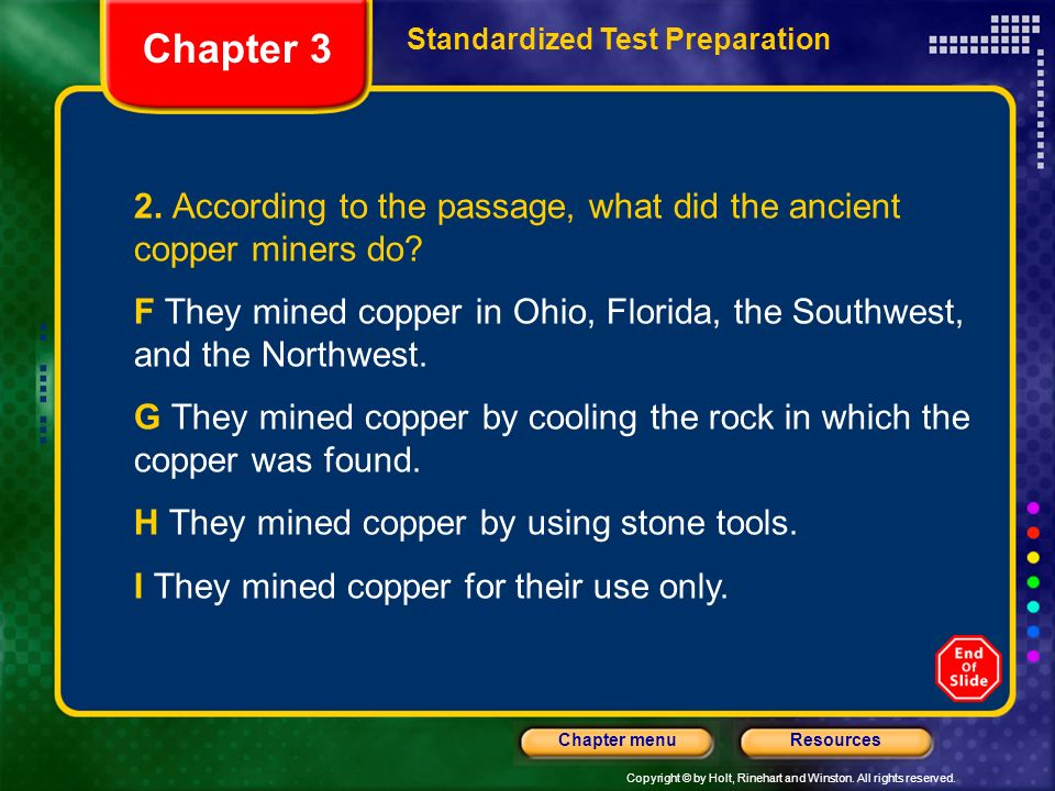 Copyright © by Holt, Rinehart and Winston. All rights reserved. ResourcesChapter menu 2. According to the passage, what did the ancient copper miners