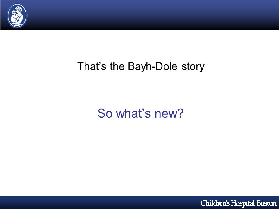 Thats the Bayh-Dole story So whats new?