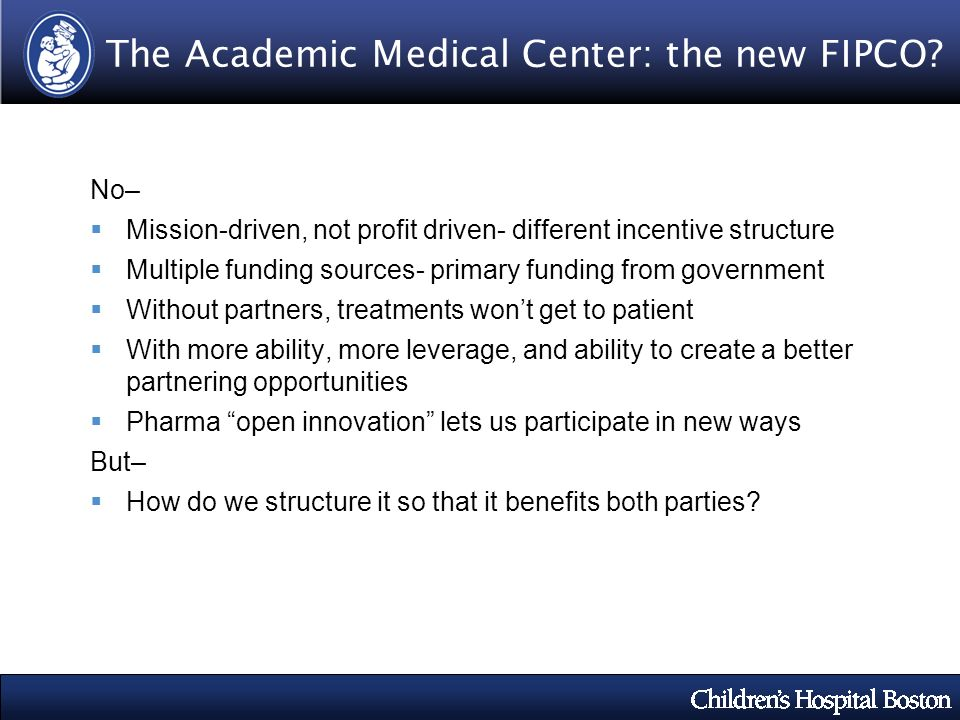 The Academic Medical Center: the new FIPCO? No– Mission-driven, not profit driven- different incentive structure Multiple funding sources- primary fun