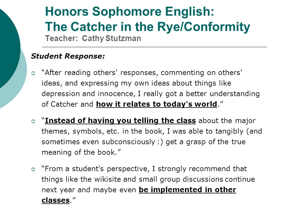 Honors Sophomore English: The Catcher in the Rye/Conformity Teacher: Cathy Stutzman Student Response: After reading others' responses, commenting on o