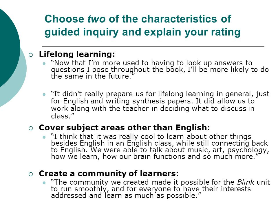 Choose two of the characteristics of guided inquiry and explain your rating Lifelong learning: Now that Im more used to having to look up answers to q