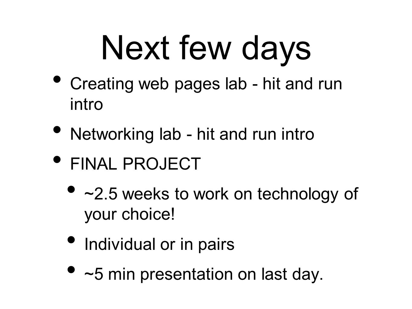 Next few days Creating web pages lab - hit and run intro Networking lab - hit and run intro FINAL PROJECT ~2.5 weeks to work on technology of your choice.