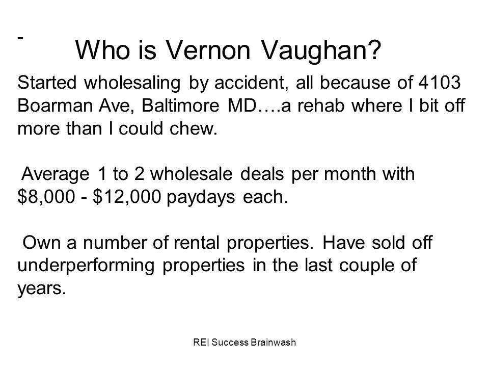 REI Success Brainwash Who is Vernon Vaughan? - Started wholesaling by accident, all because of 4103 Boarman Ave, Baltimore MD….a rehab where I bit off