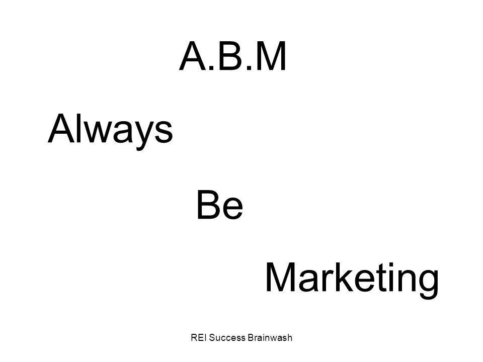 REI Success Brainwash A.B.M Always Be Marketing