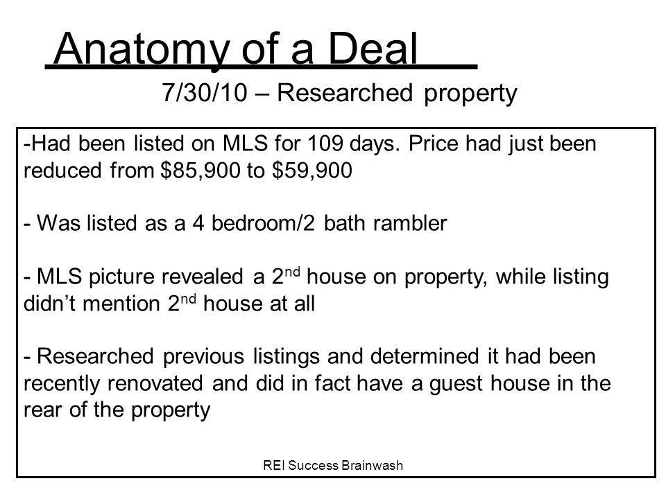 REI Success Brainwash Anatomy of a Deal 7/30/10 – Researched property -Had been listed on MLS for 109 days. Price had just been reduced from $85,900 t