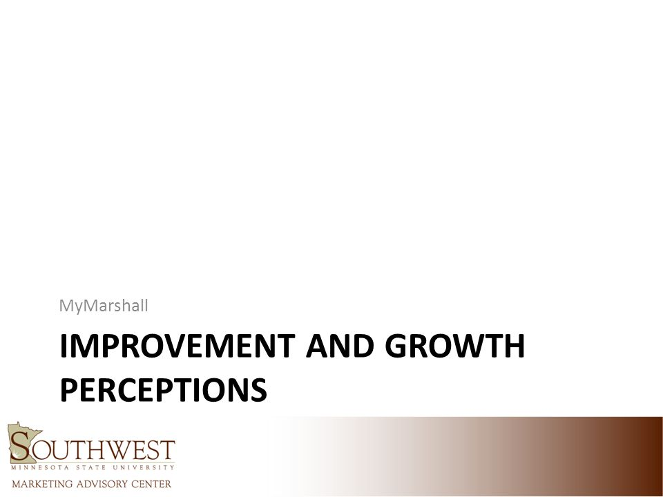 IMPROVEMENT AND GROWTH PERCEPTIONS MyMarshall