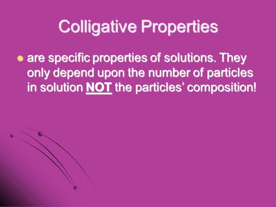 Colligative Properties are specific properties of solutions.