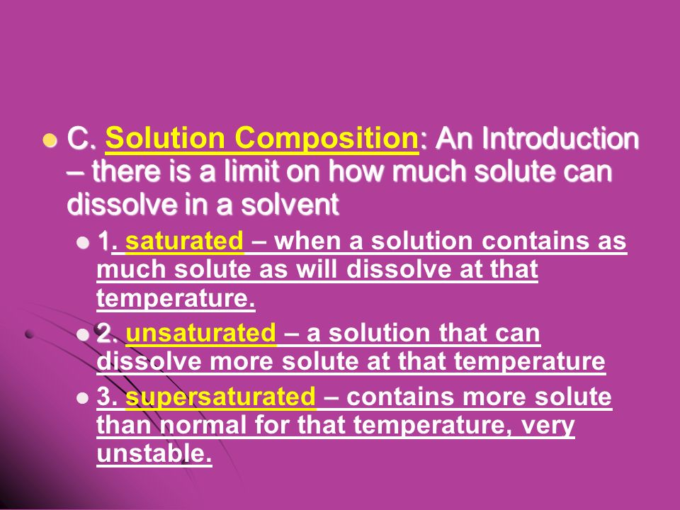 C. : An Introduction – there is a limit on how much solute can dissolve in a solvent C.