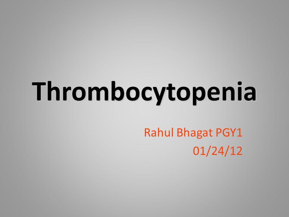 Thrombocytopenia Rahul Bhagat PGY1 01/24/12