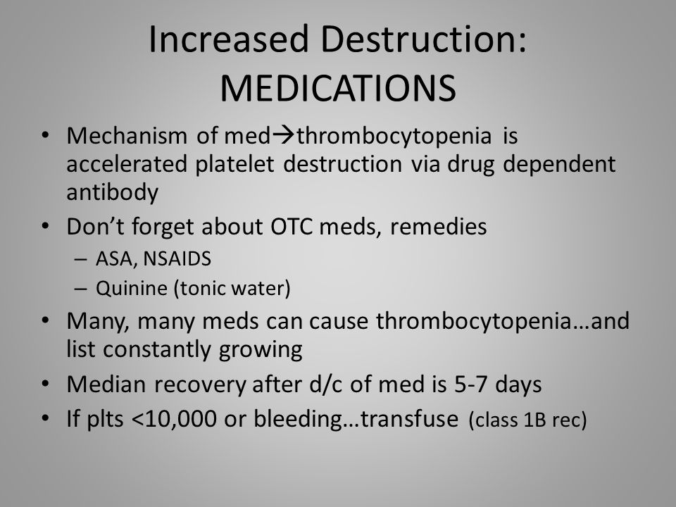 Increased Destruction: MEDICATIONS Mechanism of med thrombocytopenia is accelerated platelet destruction via drug dependent antibody Dont forget about