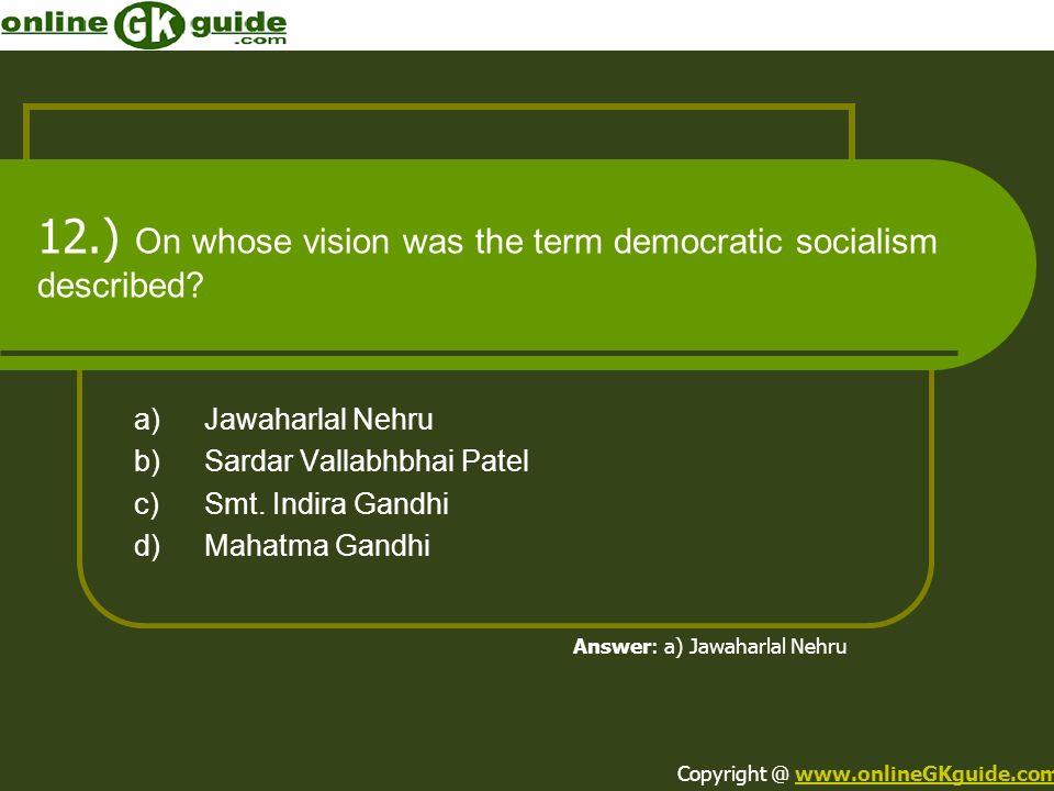 12.) On whose vision was the term democratic socialism described? a)Jawaharlal Nehru b)Sardar Vallabhbhai Patel c)Smt. Indira Gandhi d)Mahatma Gandhi