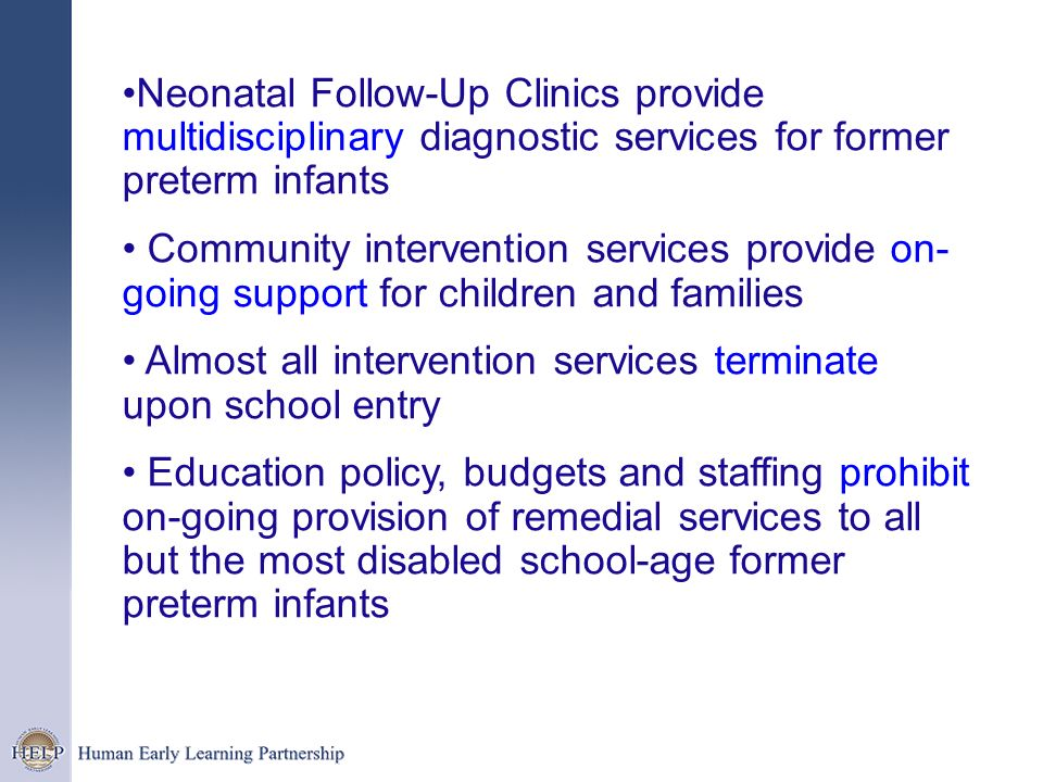 Neonatal Follow-Up Clinics provide multidisciplinary diagnostic services for former preterm infants Community intervention services provide on- going
