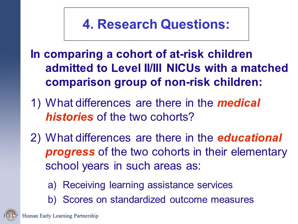 4. Research Questions: In comparing a cohort of at-risk children admitted to Level II/III NICUs with a matched comparison group of non-risk children: