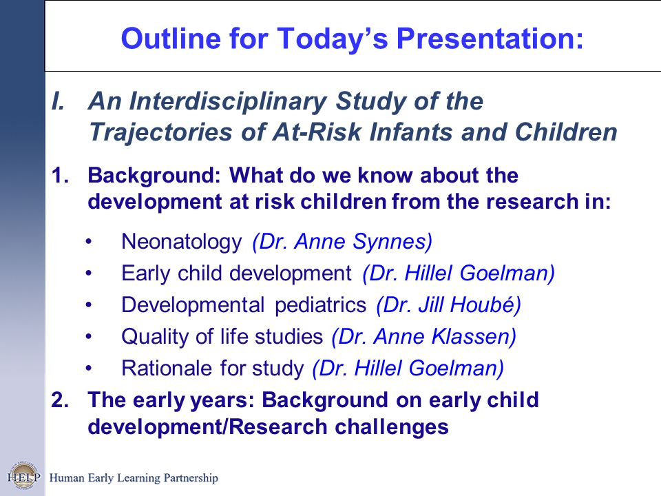 Outline for Todays Presentation: I.An Interdisciplinary Study of the Trajectories of At-Risk Infants and Children 1.Background: What do we know about