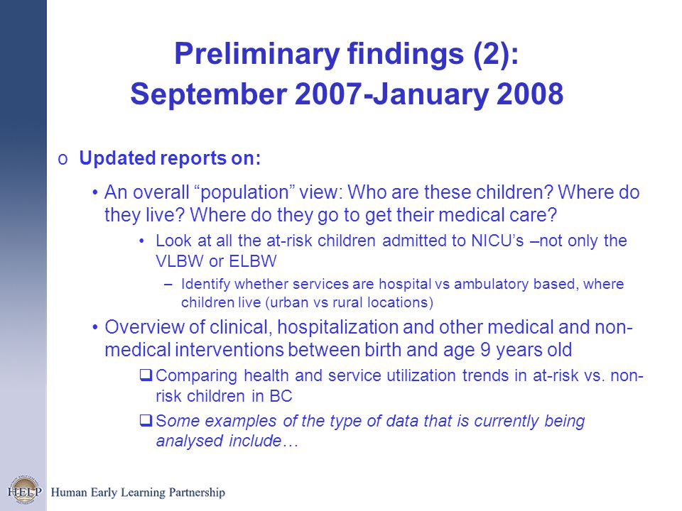 Preliminary findings (2): September 2007-January 2008 o Updated reports on: An overall population view: Who are these children? Where do they live? Wh