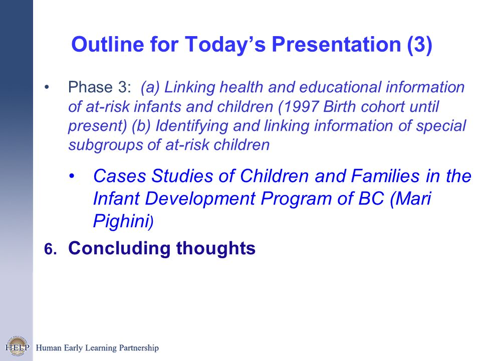 Outline for Todays Presentation (3) Phase 3: (a) Linking health and educational information of at-risk infants and children (1997 Birth cohort until p