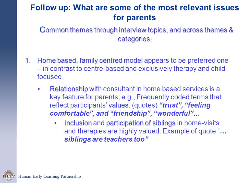 C ommon themes through interview topics, and across themes & categories : Follow up: What are some of the most relevant issues for parents C ommon the