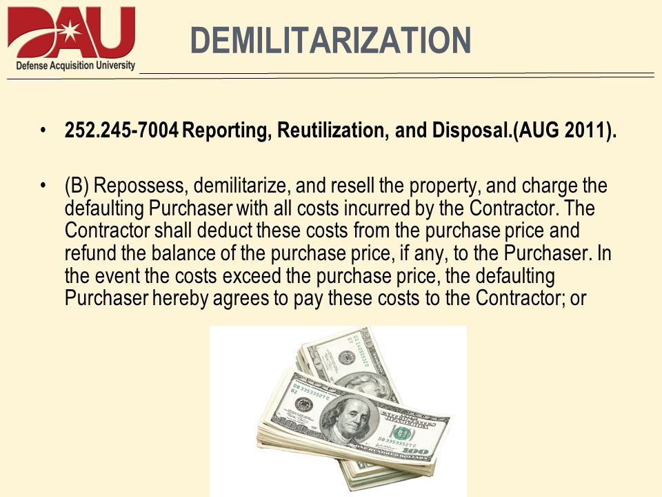 DEMILITARIZATION 252.245-7004 Reporting, Reutilization, and Disposal.(AUG 2011). (B) Repossess, demilitarize, and resell the property, and charge the