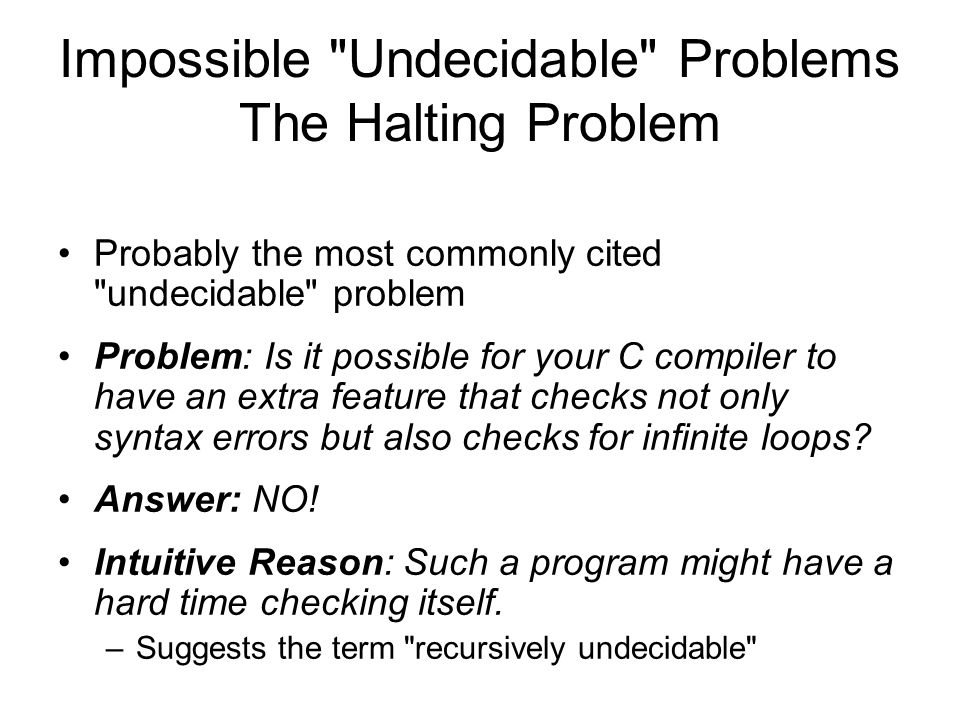 Informal Proof of the Halting Problem If an infinite loop-checking program could be written, it should be able to check itself.