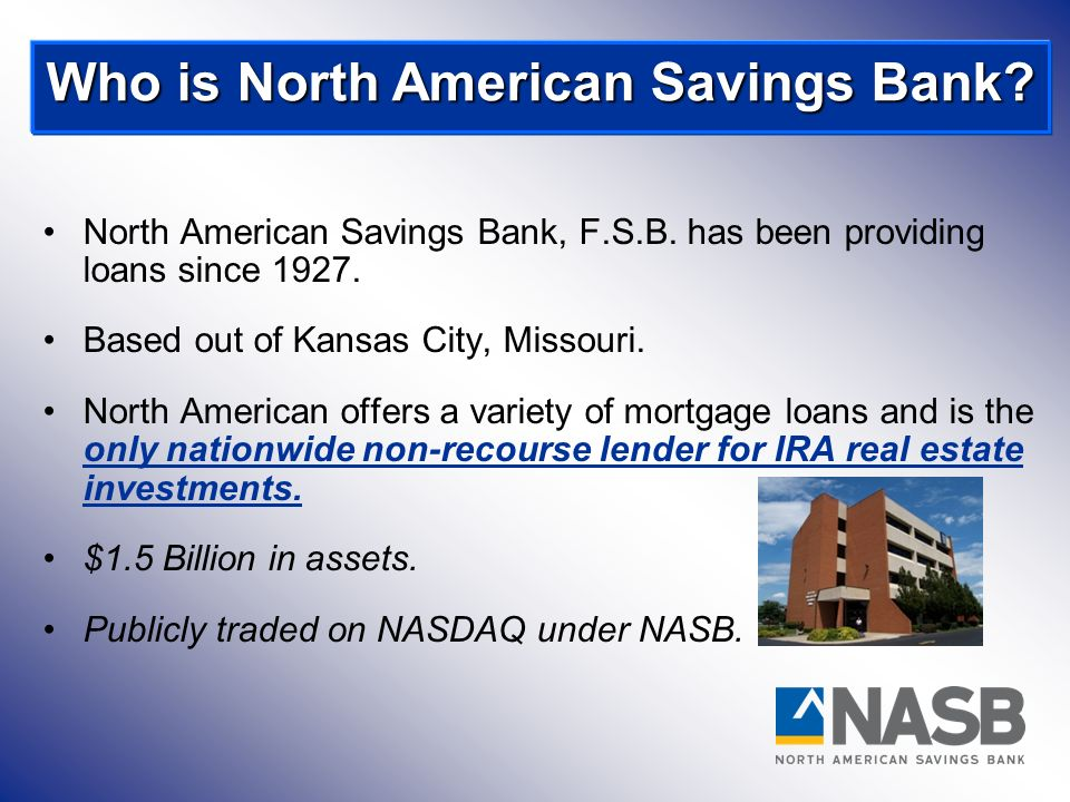 North American Savings Bank, F.S.B. has been providing loans since 1927. Based out of Kansas City, Missouri. North American offers a variety of mortga