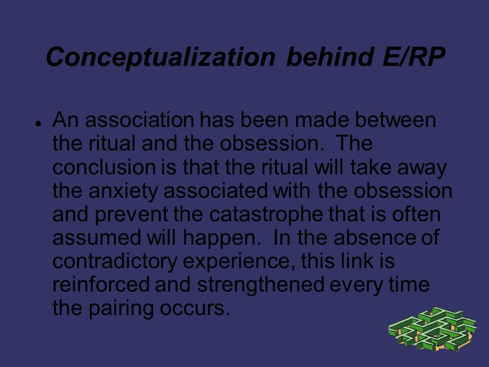 Conceptualization behind E/RP An association has been made between the ritual and the obsession.