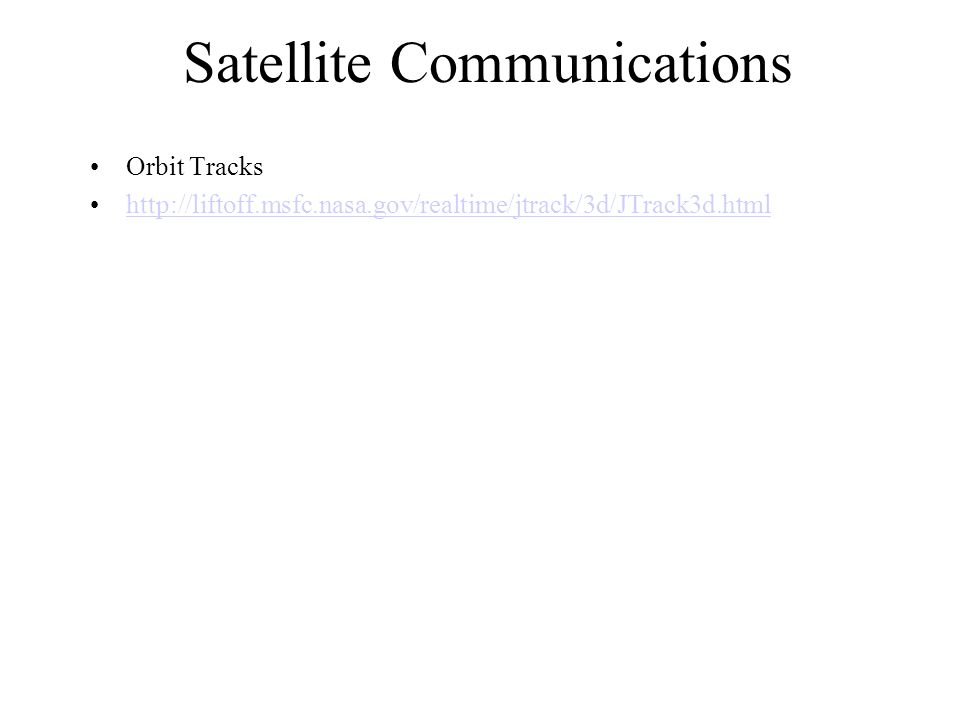 Satellite Communications Orbit Tracks http://liftoff.msfc.nasa.gov/realtime/jtrack/3d/JTrack3d.html