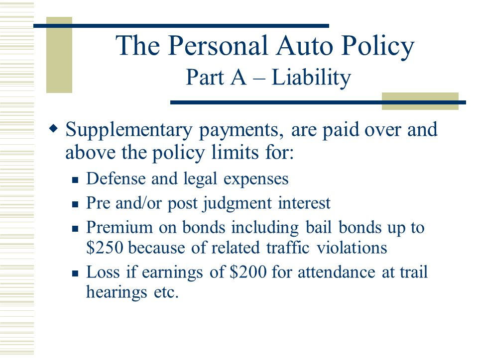 The Personal Auto Policy Part A Liability Protects those who have the status of insured Payment is only for Legal Liability Payment trigger is the leg