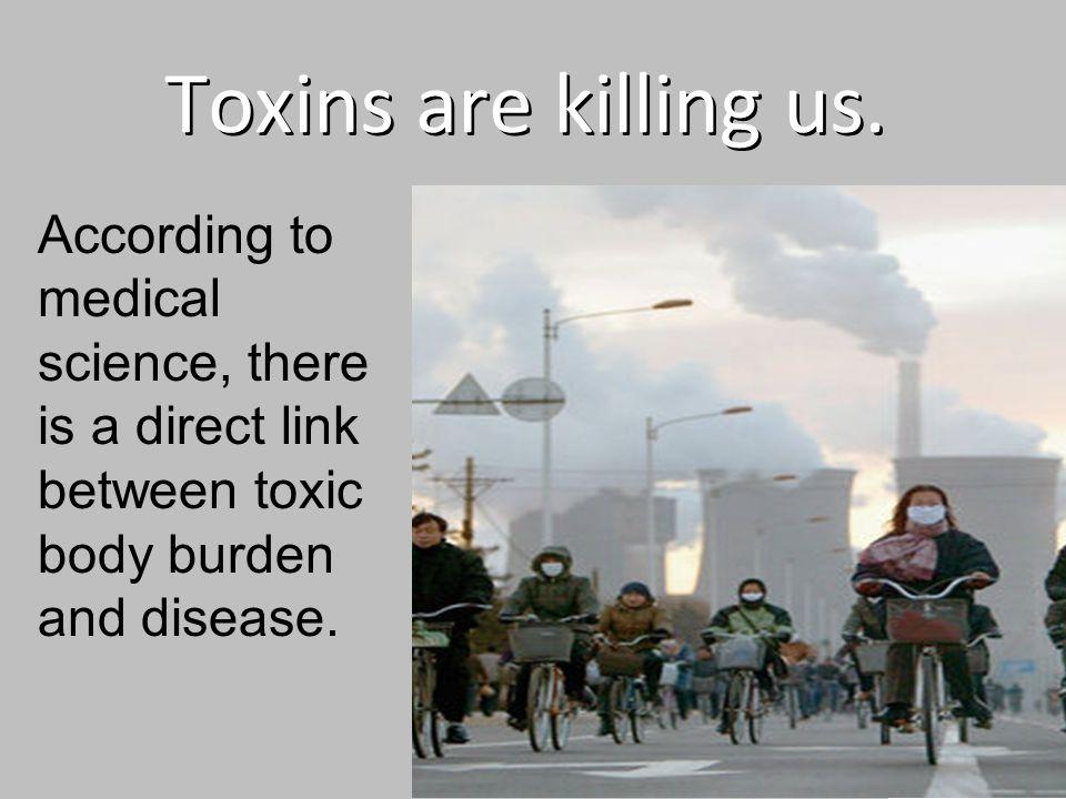 Toxins are killing us.