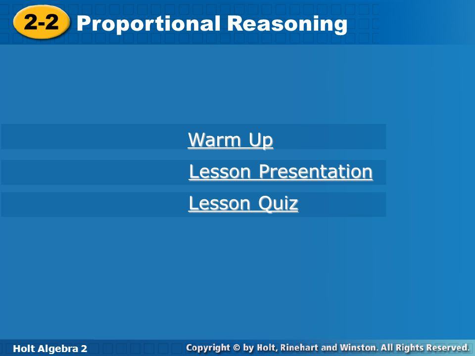 Holt Algebra 2 2-2 Proportional Reasoning 2-2 Proportional Reasoning Holt Algebra 2 Warm Up Warm Up Lesson Presentation Lesson Presentation Lesson Qui