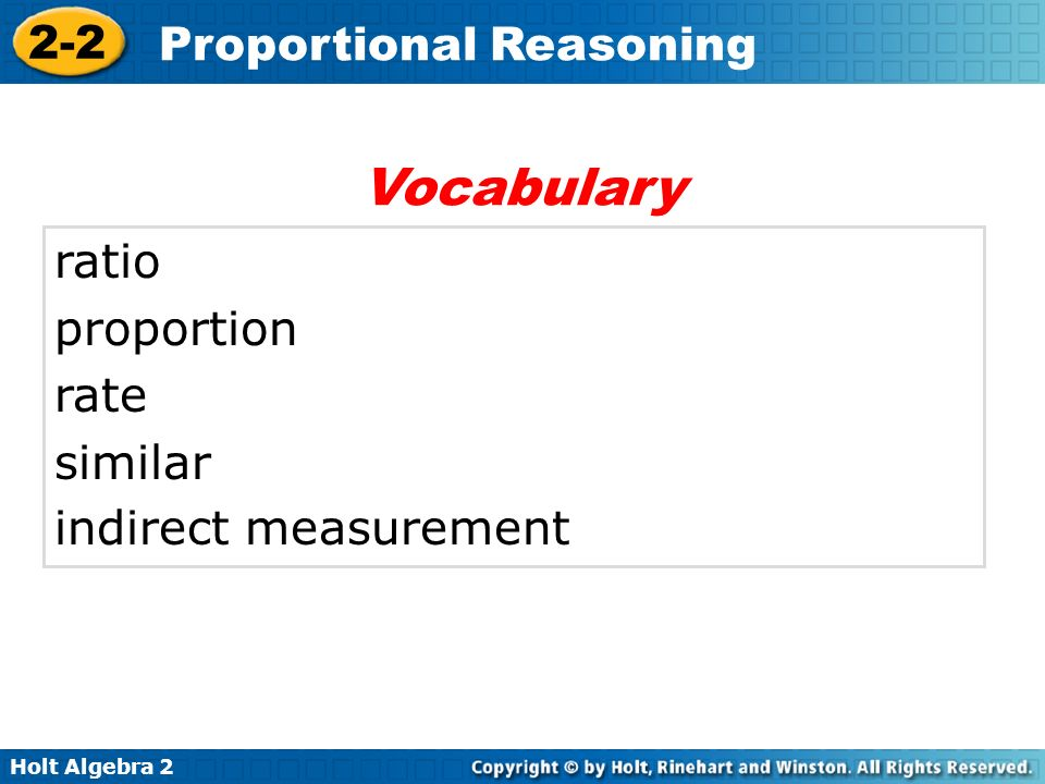 Holt Algebra 2 2-2 Proportional Reasoning ratio proportion rate similar indirect measurement Vocabulary