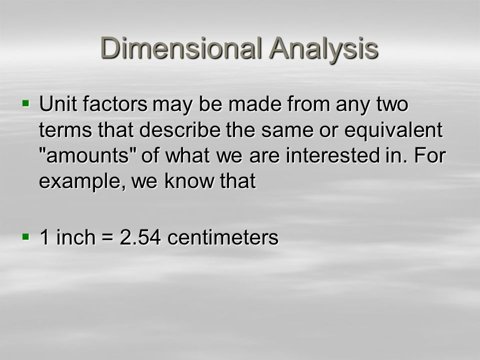 Dimensional Analysis Unit factors may be made from any two terms that describe the same or equivalent