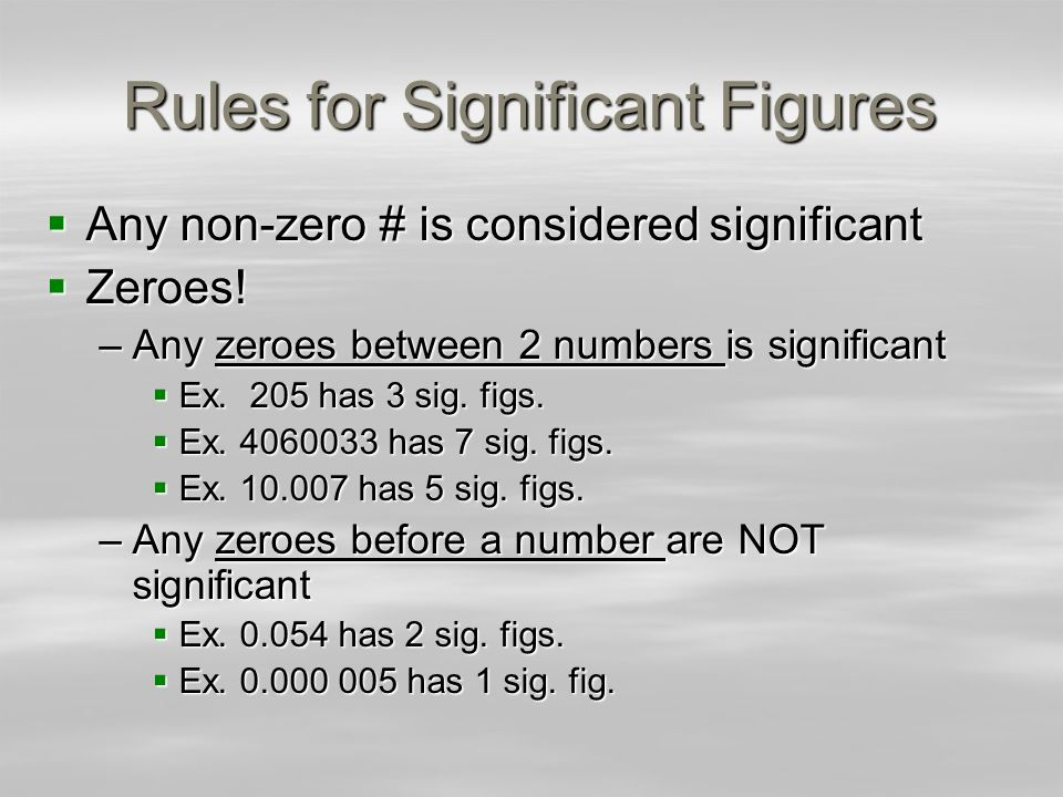 Rules for Significant Figures Any non-zero # is considered significant Any non-zero # is considered significant Zeroes! Zeroes! –Any zeroes between 2