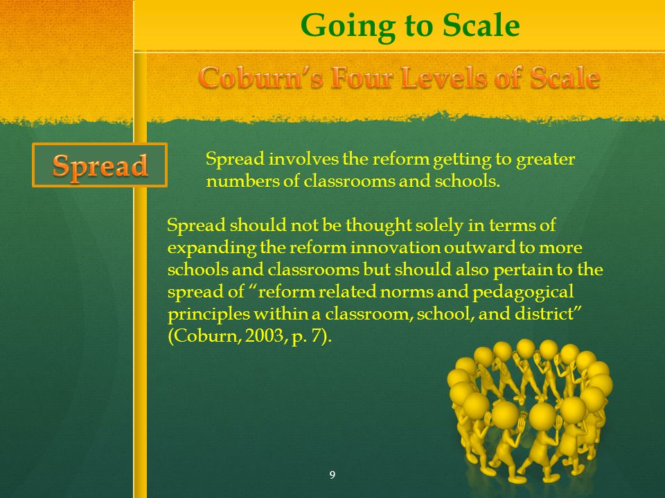 Spread involves the reform getting to greater numbers of classrooms and schools.
