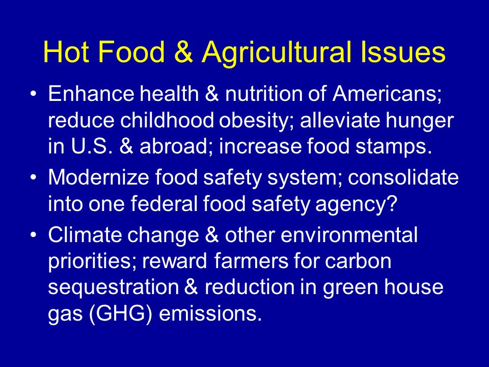 Hot Food & Agricultural Issues Enhance health & nutrition of Americans; reduce childhood obesity; alleviate hunger in U.S. & abroad; increase food sta