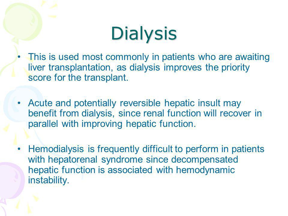 Dialysis This is used most commonly in patients who are awaiting liver transplantation, as dialysis improves the priority score for the transplant. Ac