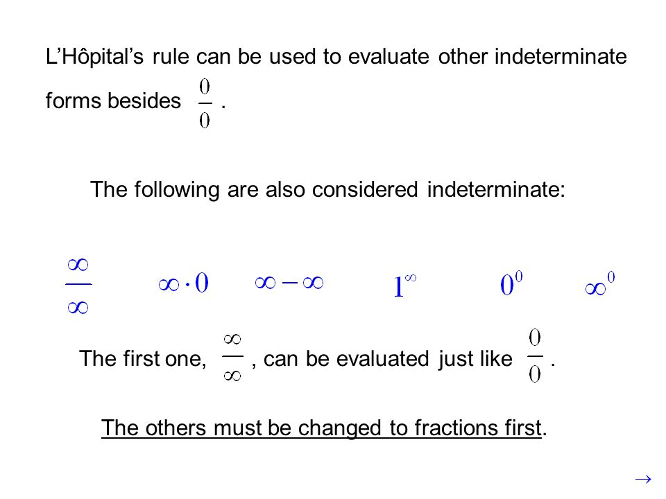 LHôpitals rule can be used to evaluate other indeterminate forms besides. The following are also considered indeterminate: The first one,, can be eval