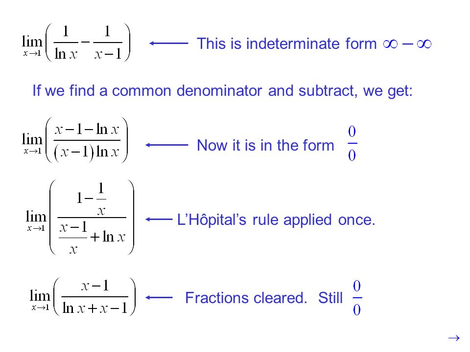 If we find a common denominator and subtract, we get: Now it is in the form This is indeterminate form LHôpitals rule applied once. Fractions cleared.