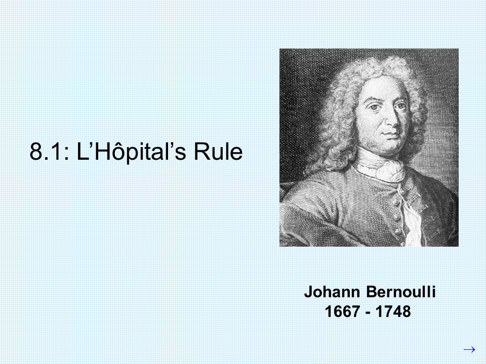 Johann Bernoulli 1667 - 1748 8.1: LHôpitals Rule